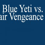 Blue Yeti vs. Corsair Vengance 1500